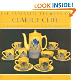 The Fantastic Flowers of Clarice Cliff: A Celebration of Her Floral Ceramic Designs