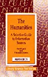 The Humanities: A Selective Guide to Information Sources (Library Science Text Series) (1563081679) by Ron Blazek