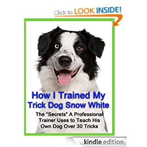 How I Trained My Trick Dog Snow White - Dog Trick Training Jesse Beery and Charlie Hicks