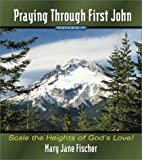 img - for Praying Through First John: Scale the Heights of God's Love book / textbook / text book