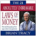 The 21 Absolutely Unbreakable Laws of Money  by Brian Tracy Narrated by Brian Tracy