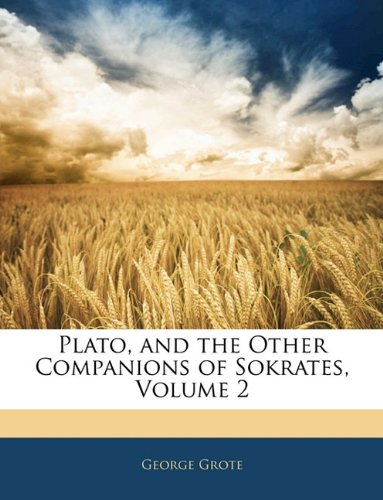 Plato, and the Other Companions of Sokrates, Volume 2