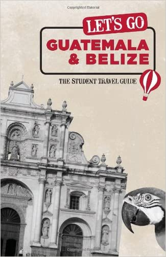 Let's Go Guatemala & Belize: The Student Travel Guide written by Inc. Harvard Student Agencies