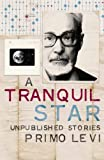 A Tranquil Star: Unpublished Stories (0713999551) by LEVI, Primo.