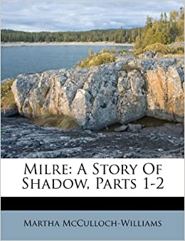 Milre A Story Of Shadow Parts 1 2 Martha Mcculloch