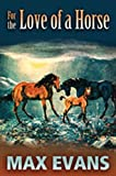 For the Love of a Horse (0826342744) by Evans, Max
