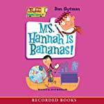 Ms. Hannah Is Bananas: My Weird School #4 (       UNABRIDGED) by Dan Gutman Narrated by Jared Goldsmith