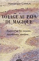 Voyage au pays du magique : Enquête sur les voyants, guérisseurs, sorciers