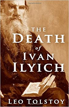 the death of ivan ilyich leo One of the later works of leo tolstoy, the novella is preoccupied with the  meaning of death, and by extension the meaning of life the main.