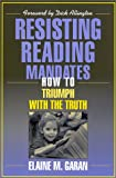 img - for Resisting Reading Mandates: How to Triumph with the Truth book / textbook / text book