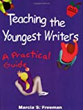 Teaching the Youngest Writers (Maupin House) (0929895266) by Freeman, Marcia S.