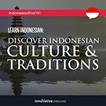Learn Indonesian: Discover Indonesian Culture & Traditions Lecture by  Innovative Language Learning LLC Narrated by  IndonesianPod101.com