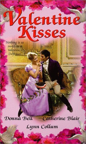 Valentine Kisses, DONNA BELL, CATHERINE BLAIR, LYNN COLLUM