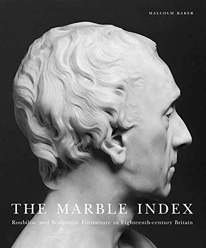 The Marble Index: Roubiliac and Sculptural Portraiture in Eighteenth-Century Britain (The Paul Mellon Centre for Studies in British Art)