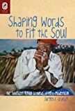 img - for Shaping Words to Fit the Soul:: The Southern Ritual Grounds of Afro-Modernism book / textbook / text book