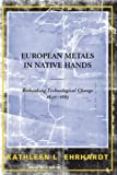img - for European Metals in Native Hands: Rethinking Technological Change 1640-1683 book / textbook / text book