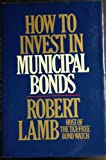 How to invest in municipal bonds (0531095738) by Lamb, Robert