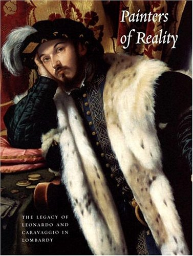 Painters of Reality: The Legacy of Leonardo and Caravaggio in Lombardy (Metropolitan Museum of Art Series)