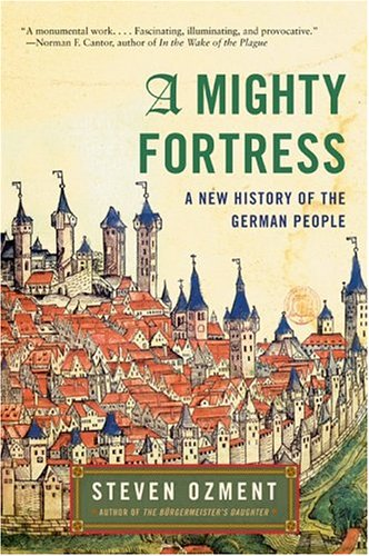 A Mighty Fortress : A New History Of The German People, STEVEN OZMENT