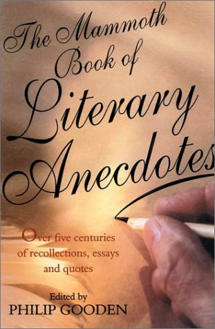 The Mammoth Book of Literary Anecdotes: Over Five Centuries of Recollections, Essays and Quotes (Mammoth Books)