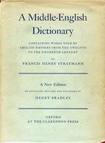 A Middle-English Dictionary: Containing Words used by English Writers from the Twelfth to the Fifteenth Century (Oxford