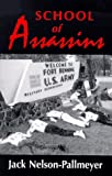 School of Assassins: The Case for Closing the School of the Americas and for Fundamentally Changing U.S. Foreign Policy (157075134X) by Jack Nelson-Pallmeyer