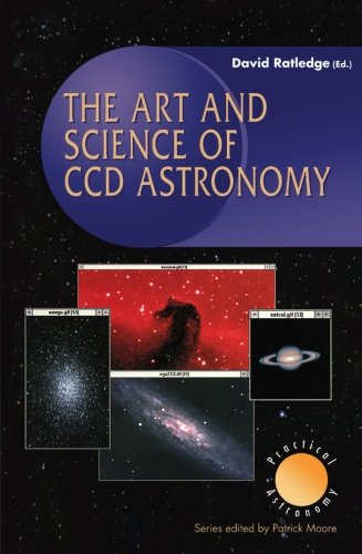 The Art and Science of CCD Astronomy (The Patrick Moore Practical Astronomy Series)