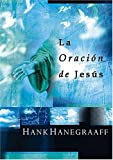 La oración de Jesús (Spanish Edition) (0881137359) by Hanegraaff, Hank