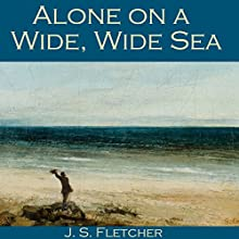Alone on a Wide, Wide Sea Audiobook by J. S. Fletcher Narrated by Cathy Dobson