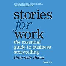 Stories for Work: The Essential Guide to Business Storytelling | Livre audio Auteur(s) : Gabrielle Dolan Narrateur(s) : Danielle Carter