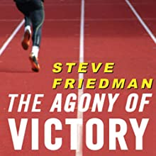 The Agony of Victory: When Winning Isn't Enough (       UNABRIDGED) by Steve Friedman Narrated by Graham Corrigan