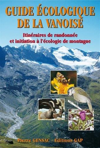 Guide écologique de la Vanoise : itinéraires de randonnée et d'initiation à l'écologie de la montagne