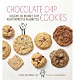 img - for Chocolate Chip Cookies: Dozens of Recipes for Reinterpreted Favorites (Hardback) - Common book / textbook / text book