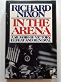 In the Arena: A Memoir of Victory, Defeat, and Renewal (0671700960) by Nixon, Richard