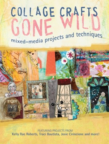 Collage Crafts Gone Wild: Mixed-Media Projects And Techniques front-895087