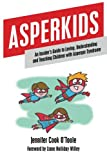 Asperkids: An Insider's Guide to Loving, Understanding, and Teaching Children with Asperger's Syndrome
