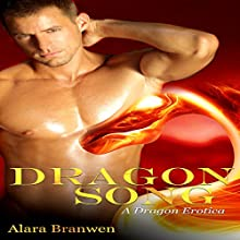 Dragon Song: A Dragon Erotica | Livre audio Auteur(s) : Alara Branwen Narrateur(s) : Irina Stone