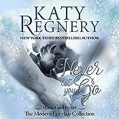Never Let You Go: A Modern Fairytale | [Katy Regnery]