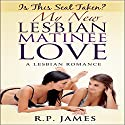 Is This Seat Taken?: My New Lesbian Matinee Love Audiobook by R.P. James Narrated by Linda Shej