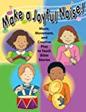 Make a Joyful Noise! Music, Movement, and Creative Play to Teach Bible Stories