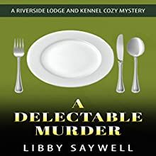 A Delectable Murder: A Riverside Lodge and Kennel Cozy Mystery, Volume 4 Audiobook by Libby Saywell Narrated by Jessica Joens