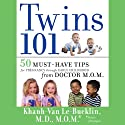 Twins 101: 50 Must-Have Tips for Pregnancy through Early Childhood From Doctor M.O.M. (       UNABRIDGED) by Khanh-Van Le-Bucklin Narrated by Vanessa Hart