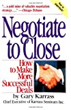 Negotiate to Close: How to Make More Successful Deals (0671628860) by Gary Karrass
