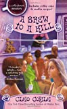 img - for A Brew to a Kill (A Coffeehouse Mystery) book / textbook / text book