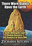 Image of There Were Giants Upon the Earth: Gods, Demigods, and Human Ancestry: The Evidence of Alien DNA (Earth Chronicles)