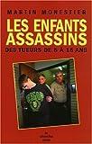 echange, troc Martin Monestier - Les enfants assassins : Des tueurs de 5 à 15 ans
