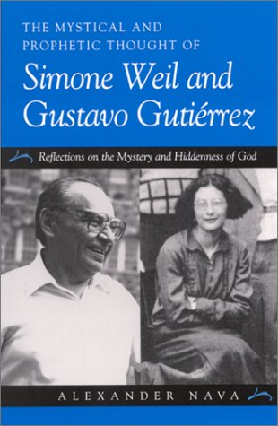 The Mystical and Prophetic Thought of Simone Weil and Gustavo Gutirrez: Reflections on the Mystery and Hiddenness of God
