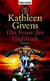 Das Feuer der Highlands: Roman - Kathleen Givens