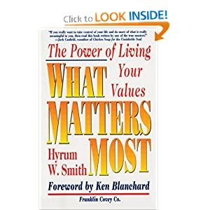 What Matters Most : The Power of Living Your Values: Hyrum W. Smith, Ken Blanchard: 9780684872575: Amazon.com: Books