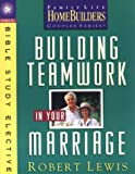 Building Teamwork in Your Marriage (Homebuilders Bible Study Electives) (0830718141) by Lewis, Robert